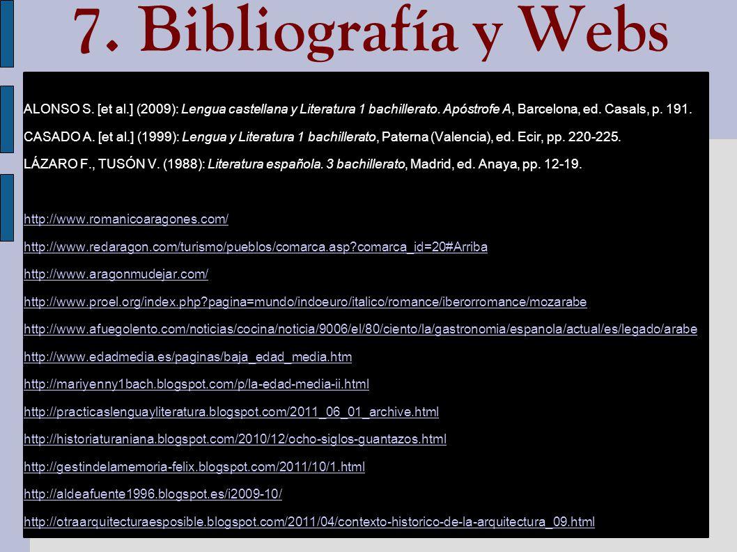 7. Bibliografía y Webs ALONSO S. [et al.] (2009): Lengua castellana y Literatura 1 bachillerato. Apóstrofe A, Barcelona, ed. Casals, p. 191.